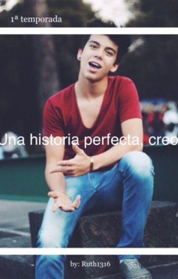 Una historia perfecta, creo(Jan Carlo Bautista Gil) •TERMINADA•