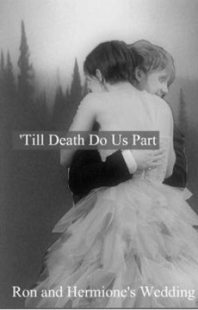 Till Death Do Us Part: Ron and Hermione's Wedding - Wattpad