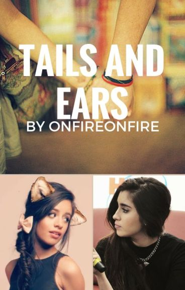 Tails and Ears (Camren)
