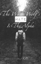 The White Wolf's Mate... Is The Alpha... #Wattys2016 by cmburrito22