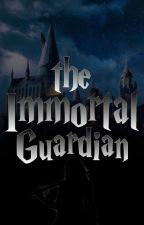 The Immortal Guardian (Harry Potter Fanfic) by Sadylovespie
