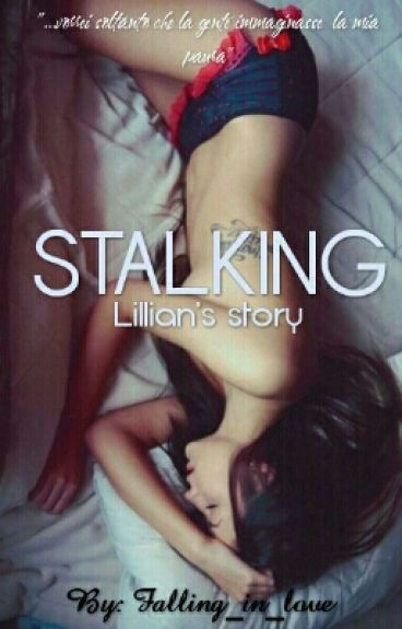 STALKING Lillian's story by Falling_in_love