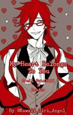 My Heart Belongs To You - Grell x Reader (OLD & DISCONTINUED) by kawaii_siri_angel