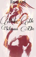 Make Me Wanna Die (LC2) by Exolari