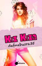 KIZ KIZA #Wattys2017 by defnebusra35