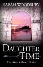 Daughter of Time:  A Time Travel Romance (The After Cilmeri Series) by drsarahwoodbury