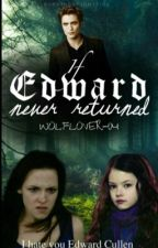 If Edward never returned by WOLFLOVER-04