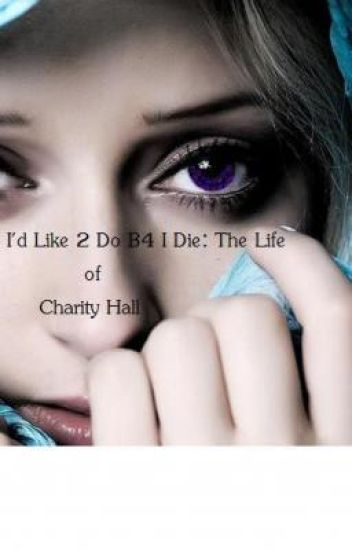 50 Things I'd Like 2 Do B4 I Die: The Life of Charity Hall
