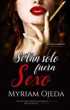Si tan solo fuera sexo (en edición, a la venta próximamente) by miii87