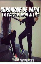 Chronique de Safia: La prison, mon alliée by AlgeReine213