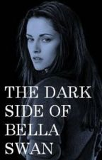 THE DARK SIDE OF BELLA SWAN by butterfly161993