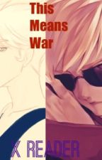 This Means War...Dirk X Reader X Dave by CREEPY-SLEEPY-PASTA