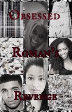 Obsessed: Roman's Revenge by itsdrickibytch