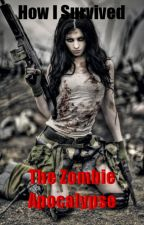 How I Survived The Zombie Apocalypse by NikkieVonSweets