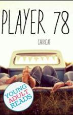 Player 78 [#Wattys2016] by CarriCat