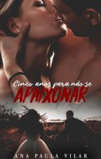Cinco anos para não se apaixonar  by AnaVilar