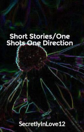 Short Stories/One Shots One Direction by SecretlyInLove12