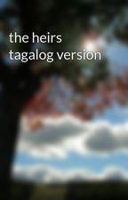 the heirs tagalog version by JoannGonzaga0
