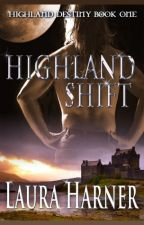 Highland Shift (Completed)(Highland Destiny #1) by LauraHarner