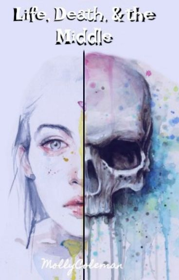 Life, Death, and the Middle by MollyColeman