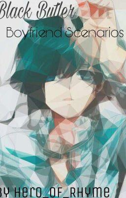 Black Butler/Kuroshitsuiji boyfriend scenarios (Ciel only