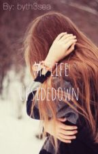My Life is Upside Down by hannah__h_