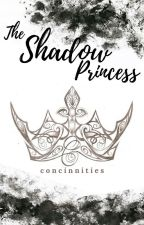 The Shadow Princess [On Hold for Revisions] by concinnities