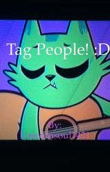 Tag People! :D by Unicornsoul1421