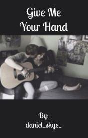 Give me your hand (A Daniel Skye fanfic) by daniel_skye_