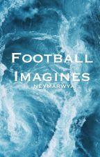 |Football Imagines| by SmileDaaaahhhling