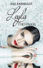 LEYLA FIRTINASI [TUTKU VE TEHLİKE SERİSİ 2] (KİTAP OLDU) by LittleRoseTree