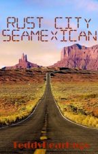 Rust City ~ SeaMexican by xazzley