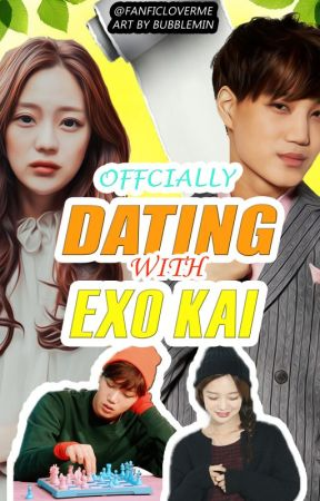 [Currently Under Editting] Officially Dating With Exo Kai by fanficloverme
