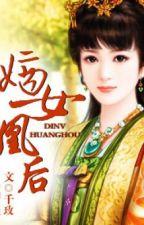 Thịnh thế đế sủng - đích nữ hoàng hậu [CĐ,sủng,full] by Yuani3