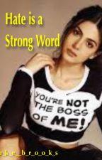 Hate is a Strong Word (Luke Brooks fanfic) by L_U_K_E__B_R_O_O_K_S