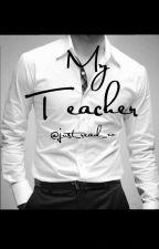 My teacher by just_read_xo