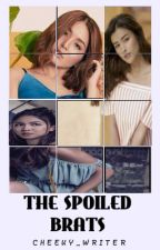 The Spoiled Brats *Slow Update* by Cheeky_Writer
