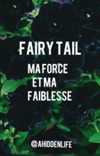 Fairy Tail? Ma Force et ma Faiblesse! by ahiddenlife