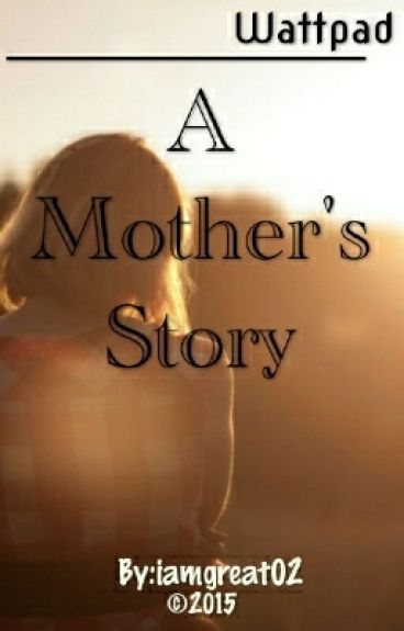 a mothers story Press centre search menu home a mother's story with trevor not only about the day that changed her life forever but about the eternity of a mother's.