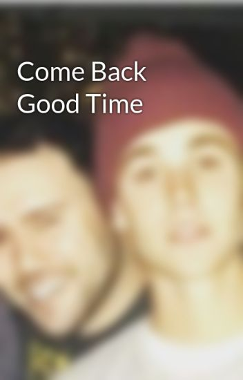 Come Back Good Time