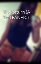 The Return (A TMI FANFIC) by wakingupwithbooks