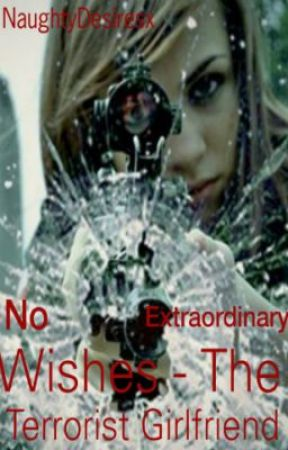The Terrorist's Girlfriend - No Extraordinary Wishes by xSinfullySurrealx