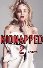 Kidnapped 2(#wattys2015) by kindluvin