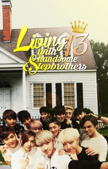Living with 13 Handsome Step-Brothers [On-Going]