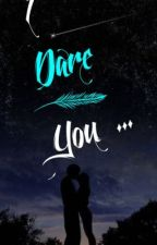 I Dare You... by derangedshadowhunter