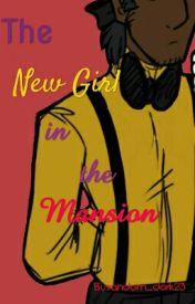 The new girl in the mansion by random_dork23