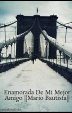 Enamorada De Mi Mejor Amigo ||Mario Bautista|| by vaniabautista_