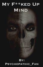 My F**ked Up Mind by Psychopathic_Fan