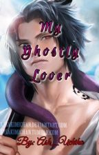 My Ghostly Lover [Ghost! Sasuke X Reader!] by Ash_Uchiha