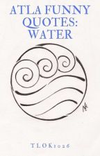 ATLA Funny Quotes Water(completed) by Tlok1026